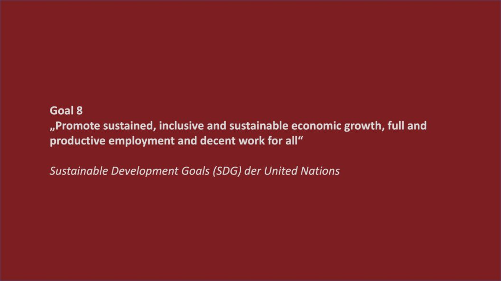"Sustainable Development Goals (SDG) der United Nations : ""Promote sustained, inclusive and sustainable economic growth, full and productive employment and decent work for all"" Goal 8"